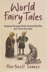 Detail Buku World Fairy Tales : Dongeng-Dongeng Klasik tentang kearifan dari Persian dan India