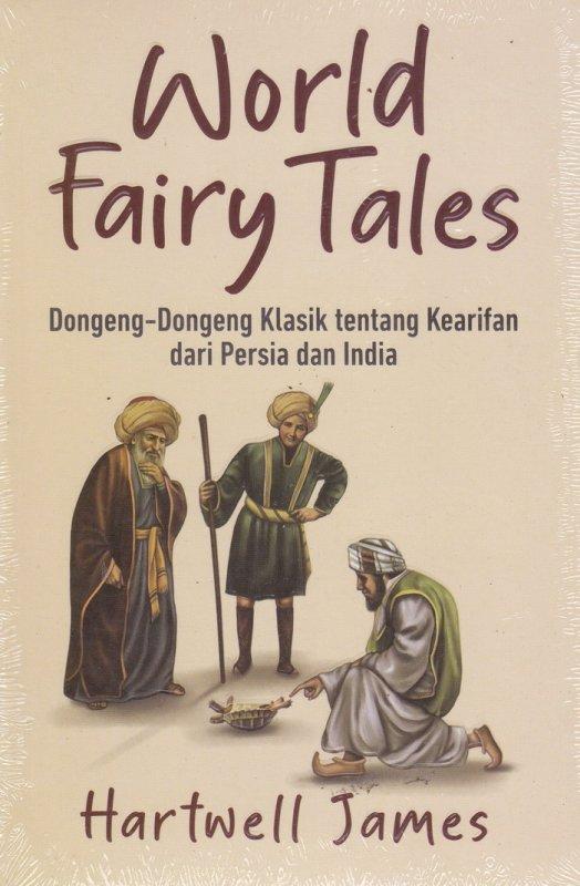 Cover Buku World Fairy Tales : Dongeng-Dongeng Klasik tentang kearifan dari Persian dan India