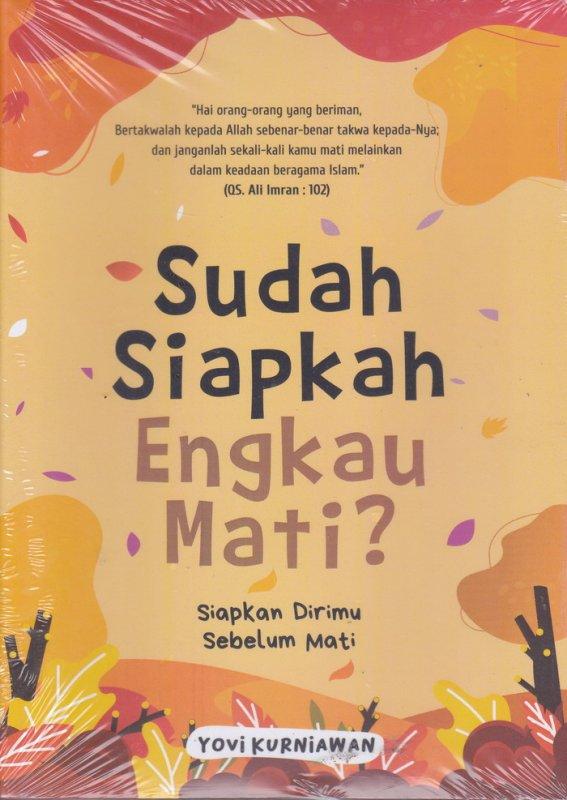Cover Buku Sudah Siapkah Engkau Mati? Siapkan Dirimu Sebelum Mati