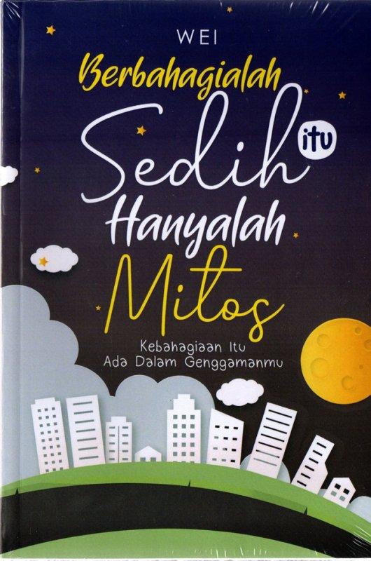 Cover Buku Berbahagialah, Sedih Itu Hanyalah Mitos: Kebahagiaan Itu Ada Dalam Genggaman