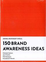 150 Brand Awareness Ideas : Metode Sukses Dan Praktis Membangun Kesadaran Merek