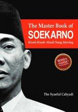 The Master Book Of Soekarno: Kisah-Kisah Abadi Sang Ideolog