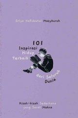 101 Inspirasi Hidup Terbaik Dari Seluruh Dunia: Kisah-Kisah Sederhana Yang Sarat Makna