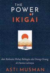 The Power Of Ikigai : Dan Rahasia Hidup Bahagia Ala Orang-orang di dunia lainnya