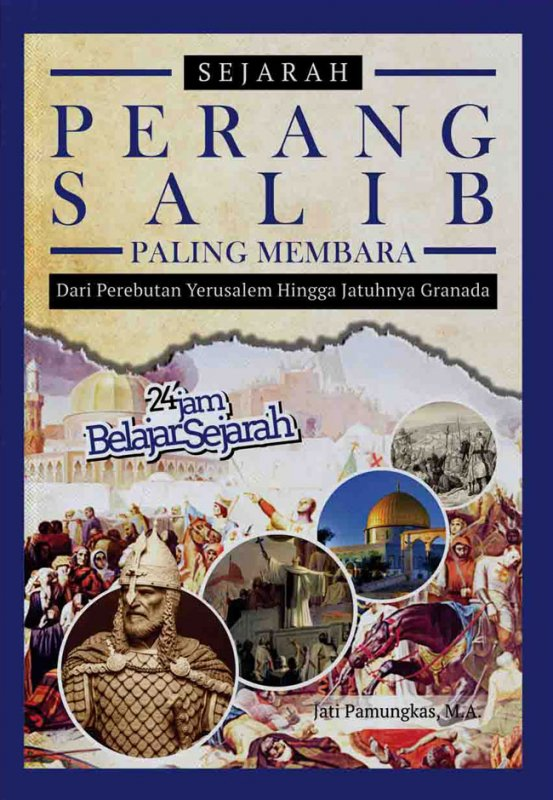 Cover Buku Sejarah Perang Salib Paling Membara: Dari Perebutan Yerusalem Hingga Jatunhya Granada