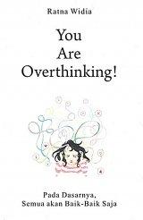 You Are Overthinking! Pada Dasarnya, Semua Akan Baik-Baik Saja