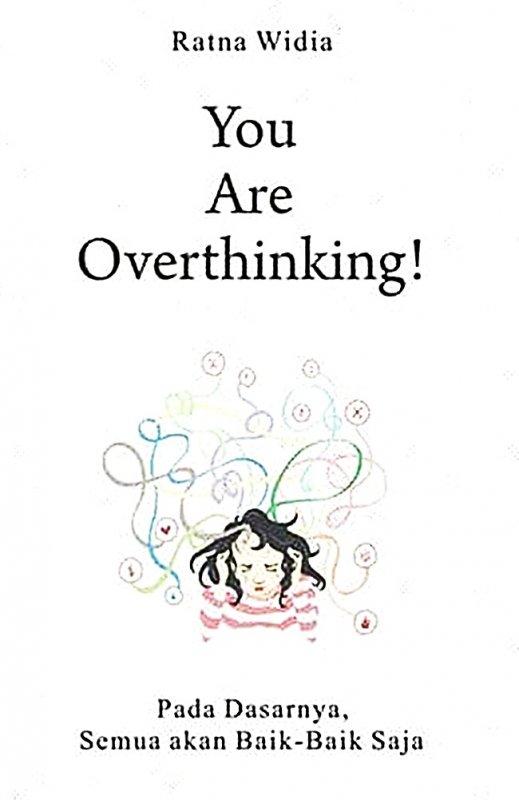 Cover Buku You Are Overthinking! Pada Dasarnya, Semua Akan Baik-Baik Saja