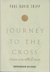 JOURNEY TO THE CROSS ( Perjalanan Menuju Salib )