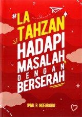 La Tahzan: Hadapi Masalah Dengan Berserah