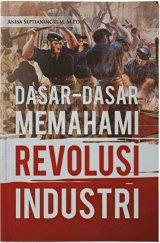 Dasar-Dasar Memahami Revolusi Industri