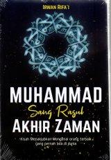 Muhammad Sang Rasul Akhir Zaman : Kisah Menakjubkan Mengenai