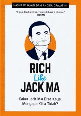 Rich Like Jack Ma : Kalau Jack Ma Bisa Kaya, Mengapa Kita Ti