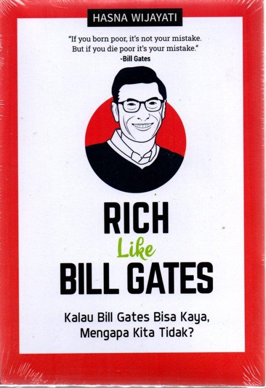 Cover Buku Rich Like Bill Gates: Kalau Bill Gates Bisa Kaya, Mengapa Ki