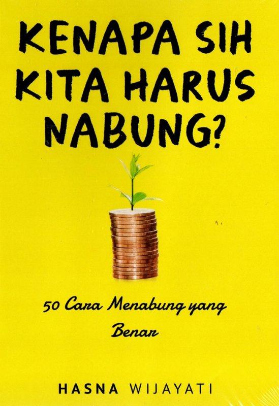 Cover Buku Kenapa Sih Kita Harus Nabung? : 50 Cara Menabung Yang Benar