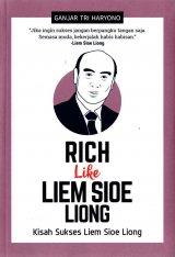 Rich Like Liem Sioe Liong : Kisah Sukses Liem Sioe Liong