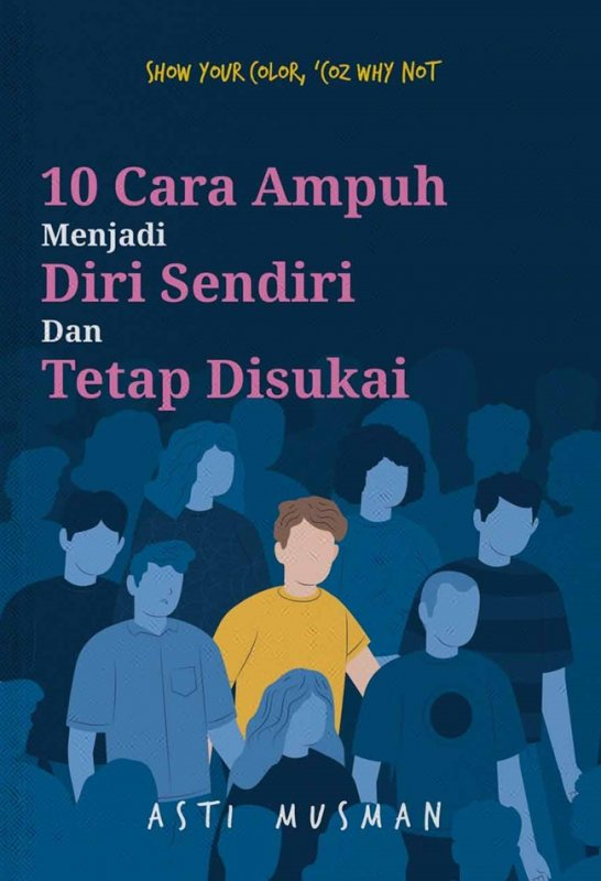 Cover Buku 10 Cara Ampuh Menjadi Diri Sendiri Dan Tetap Disukai