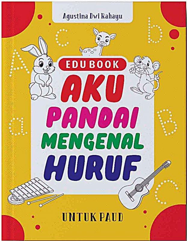 Cover Buku Edu Book: Aku Pandai Mengenal Huruf