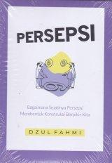 PERSEPSI ( Bagaimana sejatinya persepsi membentuk Kontruksi Berpikir kita )