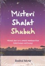 Misteri Shalat Shubuh:Hikmah dan cara ampuh mendapatkan keberkahan waktu pagi