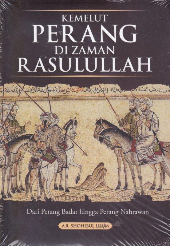 Cover Buku Kemelut Perang Di Zaman Rasulullah:Dari Perang Badar Hingga Perang Nahrawan