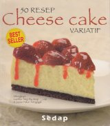 Buku 50 Resep Cheese Cake Variatif Dilengkapi Gambar Step By Step & Saran Pakar Antigagal Bk