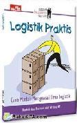 Small Business Series : Logistik Praktis - Cara Mudah Menguasai Ilmu Logistik