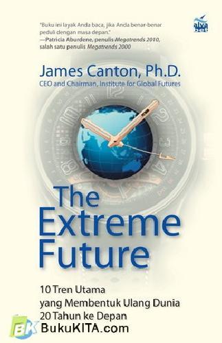 Cover Buku The Extreme Future : 10 Tren Utama yang Membentuk Ulang Dunia 20 Tahun ke Depan