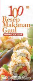 100 Resep Makanan Gaul : Favorit Ala Cafe