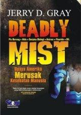 Cover Buku Deadly Mist : Upaya Amerika Merusak Kesehatan Manusia