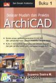 SERI DESAIN ARSITEKTUR : BELAJAR MUDAH & PRAKTIS ARCHICAD BK.1
