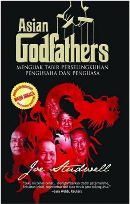 Cover Buku Asian Godfathers : Menguak Tabir Perselingkuhan Pengusaha dan Penguasa