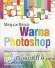 Mengupas Rahasia Warna Photoshop (Full Color)
