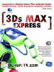 3DS MAX EXPRESS : MENGUNGKAPKAN RAHASIA DAPUR FILM ANIMASI DUNIA MELALUI KONSEP, TEKNIK, DAN PRAKTEK MORPHING KARAKTER
