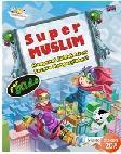 Super Muslim for Kids : Mengenal Akhlak Islam Secara Mengasyikkan!