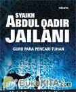 SYAIKH ABDUL QADIR JAILANI : Guru para Pencari Tuhan