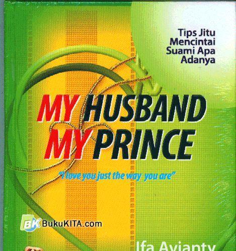 Cover Buku My Husband. My Prince : Tip Jitu Mencintai Suami Apa Adanya