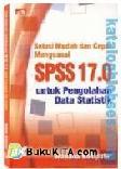 Solusi Mudah dan Cepat Menguasai SPSS 17.0 untuk Pengolahan Data Statistik