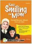 KEEP SMILING FOR MOM: Menjadi Ibu yang Bahagia dan Luar Biasa