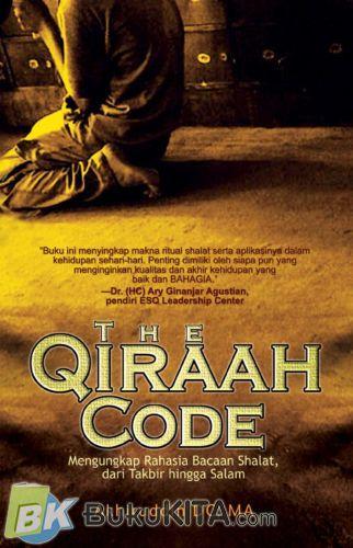 Cover Buku The Qiraah Code : Rahasia Bacaan Shalat. dari Takbir hingga Salam
