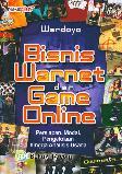 Bisnis Warnet dan Game Online ( Persiapan, Modal, Pengelolaan hingga Analisis Usaha)