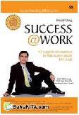 Success@Work : 40 Langkah Pasti Untuk Mencapai Kesuksesan Demi Kesuksesan yang Bukan Hanya Sesaat!