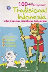 100+Permainan Tradisional Indonesia : Untuk Kreativitas, Ketangkasan, dan Keakraban