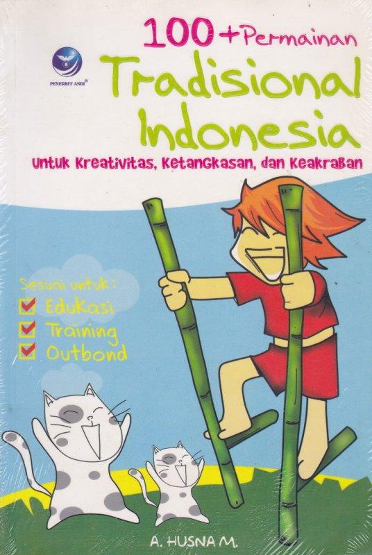 Cover Buku 100+Permainan Tradisional Indonesia : Untuk Kreativitas, Ketangkasan, dan Keakraban