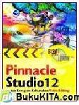 Panduan Aplikatif dan Solusi : Pinnacle Studio 12 Untuk Beragam Kebutuhan Video Editing