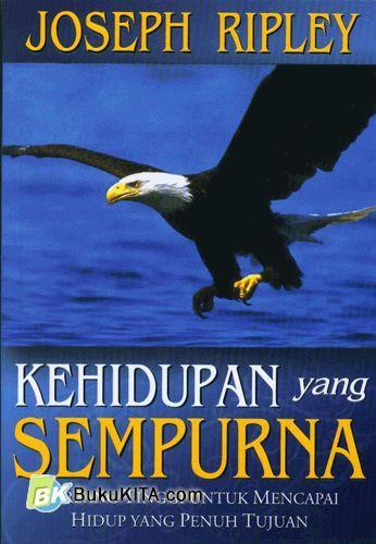 Cover Buku Kehidupan yang Sempurna : Terbang Tinggi Untuk Mencapai Hidup Yang Penuh Tujuan