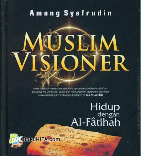 Cover Buku Muslim Visioner : Hidup dengan Al-Fatihah
