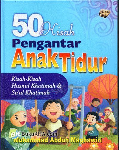 Cover Buku 50 Kisah Pengantar Anak Tidur : Kisah-kisah Husnul Khatimah & Su