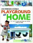 Playground at Home : Inspirasi Menciptakan Ruang Bermain Anak di Rumah Anda (Full Color)