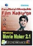 Cara Mudah Mengolah Film Keluarga Dengan Windows Movie Maker 2.1