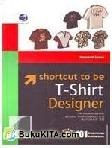 Shortcut To Be T-Shirt Designer Menggunakan Adobe Photoshop CS Autocad 3D